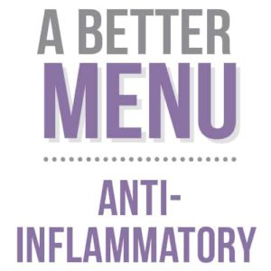 better nutrition anti-inflammatory menu