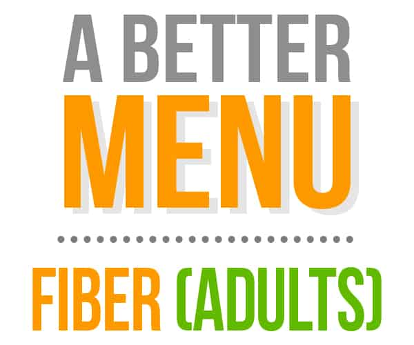 better nutrition menu fiber adults
