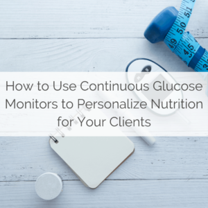 Continuous Glucose Monitor Personalize Nutrition