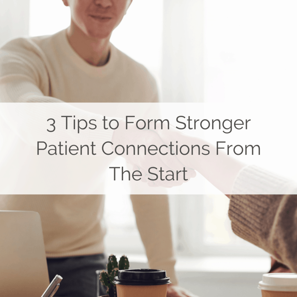 3 Tips to Form Stronger Patient Connections From The Start